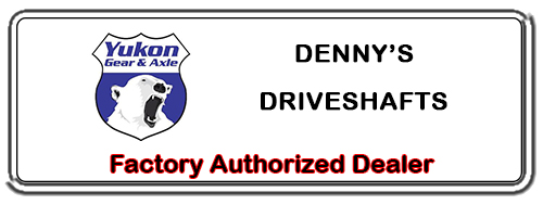 DENNY'S DRIVESHAFTS is a FACTORY AUTHORIZED YUKON Dealer