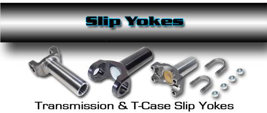SLIP YOKES - For Automatic and Manual Transmission