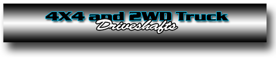 4x4 and 2WD DRIVESHAFTS